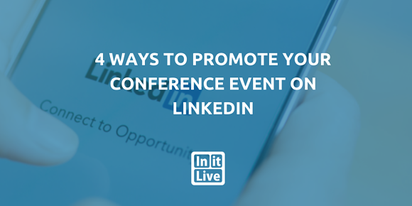 4 Ways toPromote Your Conference Event on LinkedIn