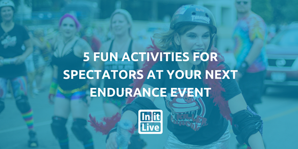 5 Fun Activities For Spectators At Your Next Endurance Event