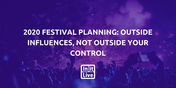 2020 Festival Planning: Outside Influences, Not Outside Your Control