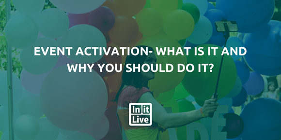 Event Activation- What is It And Why You Should Do It?