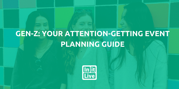 Gen-Z: Your Attention-Getting Event Planning Guide