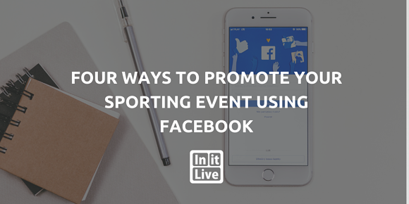 Four Ways to Promote Your Sporting Event Using Facebook