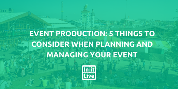 Event Production: 5 things To Consider When Planning And Managing Your Event