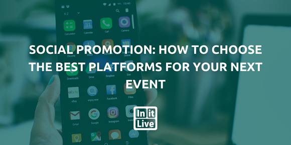 Social Promotion: How to Choose the Best Platforms for Your Next Event