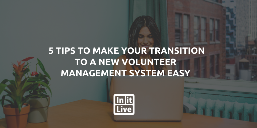 Making the transition to a new volunteer management system
