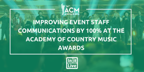Improving Event Staff Communications by-100% at -the -Academy -of -Country -Music -Awards