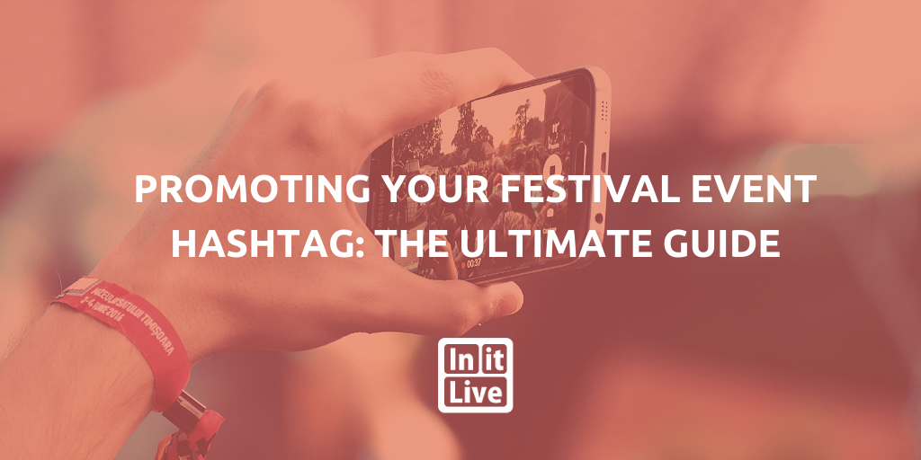 Promoting -Your-Festival-Event -Hashtag- The- Ultimate- Guide
