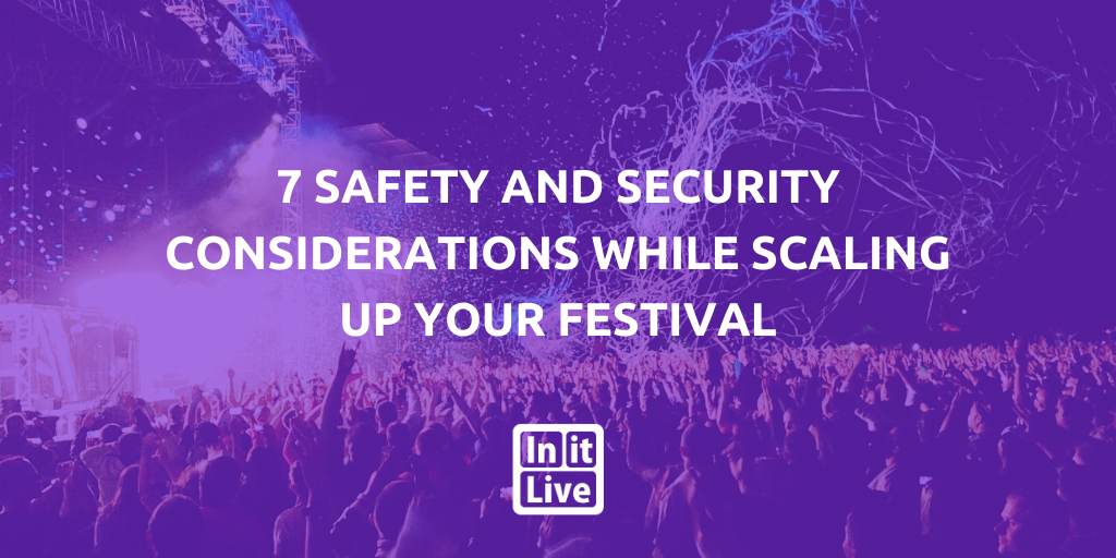 7 Safety and Security Considerations While Scaling Up Your Festival
