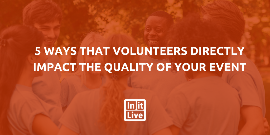 5 Ways That Volunteers Directly Impact the Quality of Your Event