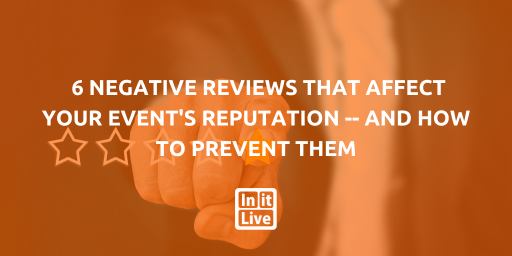6 Negative Reviews That Affect Your Event's Reputation -- And How To Prevent Them