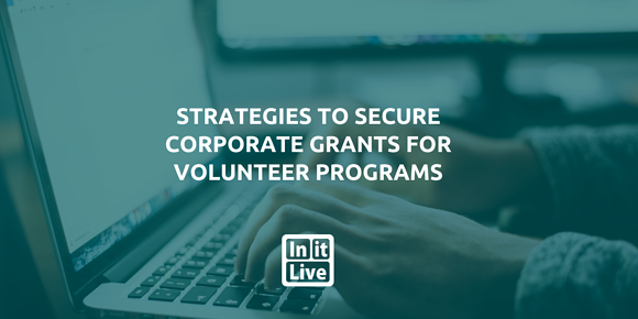 Strategies to Secure Corporate Grants For Volunteer Programs