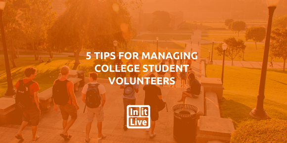 5 Tips For Managing College Student Volunteers