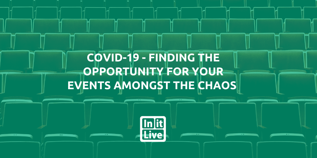 COVID-19 - Finding The Opportunity For Your Events Amongst the Chaos