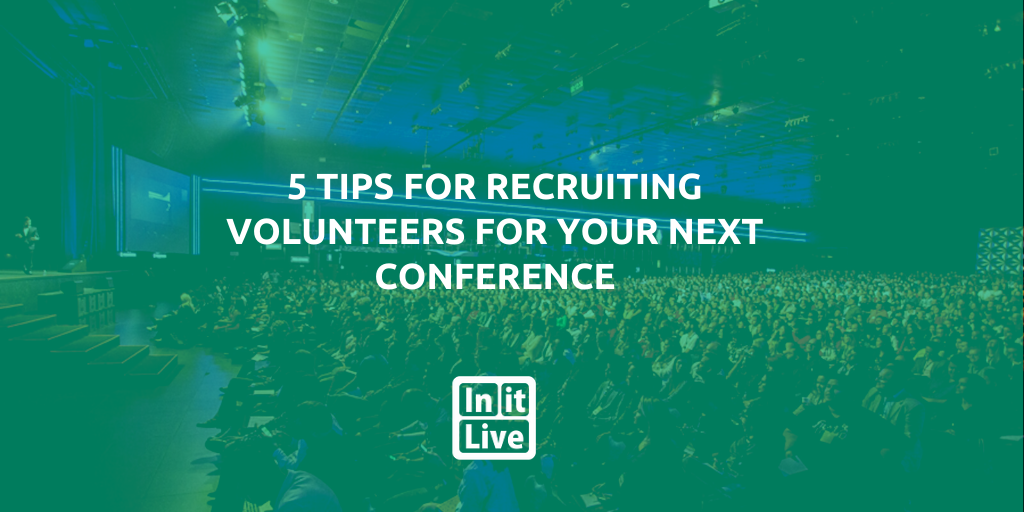 5 Tips For Recruiting Volunteers For Your Next Conference