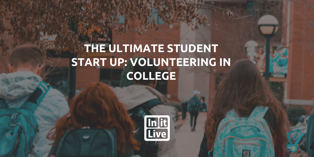 The Ultimate Student Start Up: Volunteering In College