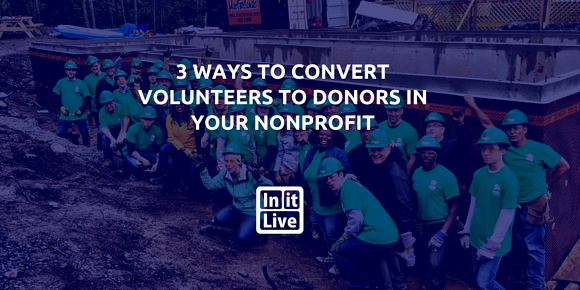 3 Ways to Convert Volunteers to Donors in Your Nonprofit