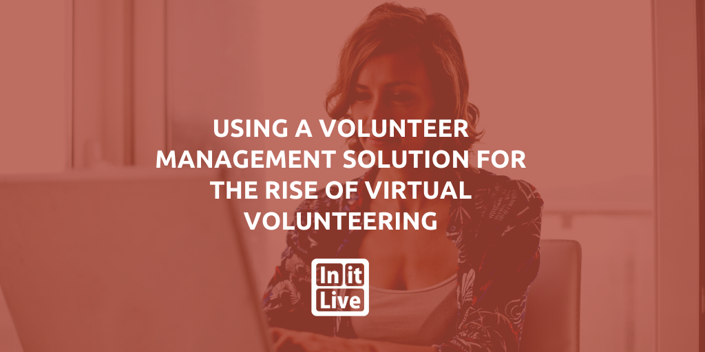 Using A Volunteer Management Solution For The Rise Of Virtual Volunteering