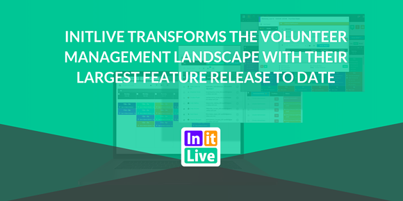 InitLive Transforms The Volunteer Management Landscape With Their Largest Feature Release to Date