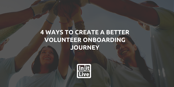 4 Ways to Create a Better Volunteer Onboarding Journey