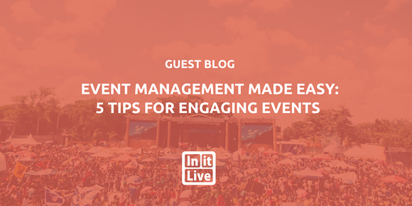 Event Management Made Easy: 5 Tips for Engaging Events