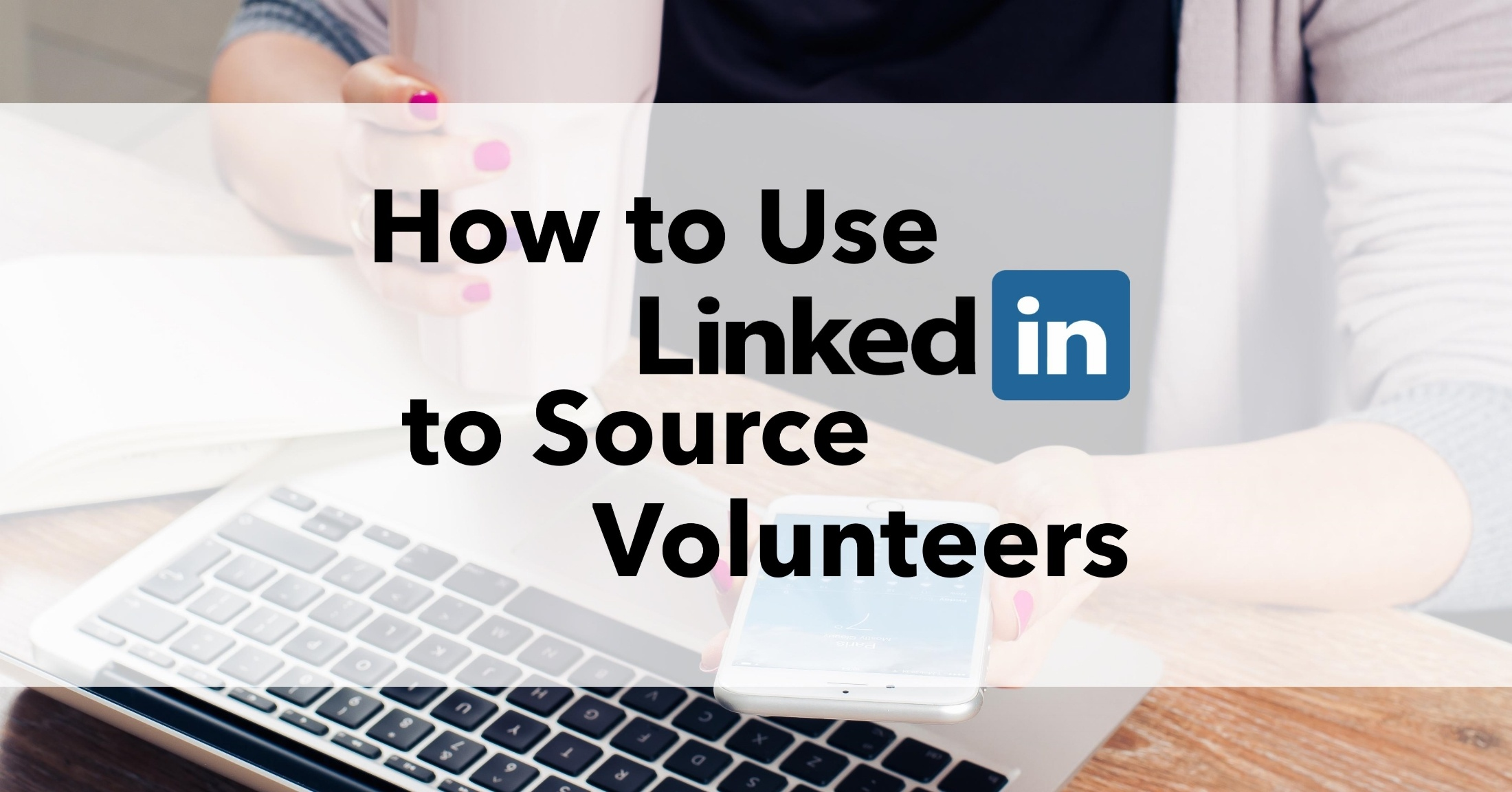 How to Use LinkedIn to Source Volunteers