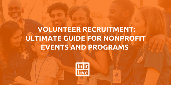 Volunteer Recruitment: Ultimate Guide for Nonprofit Events and Programs