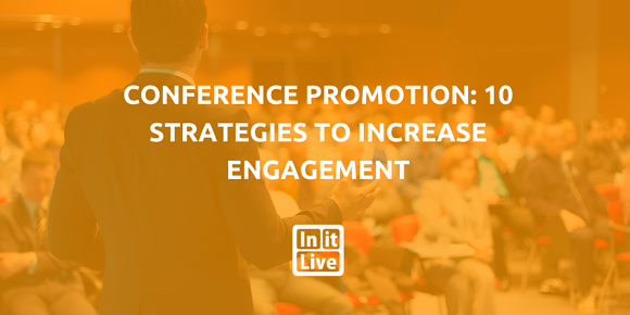 Conference Promotion | 10 Strategies to Increase Engagement