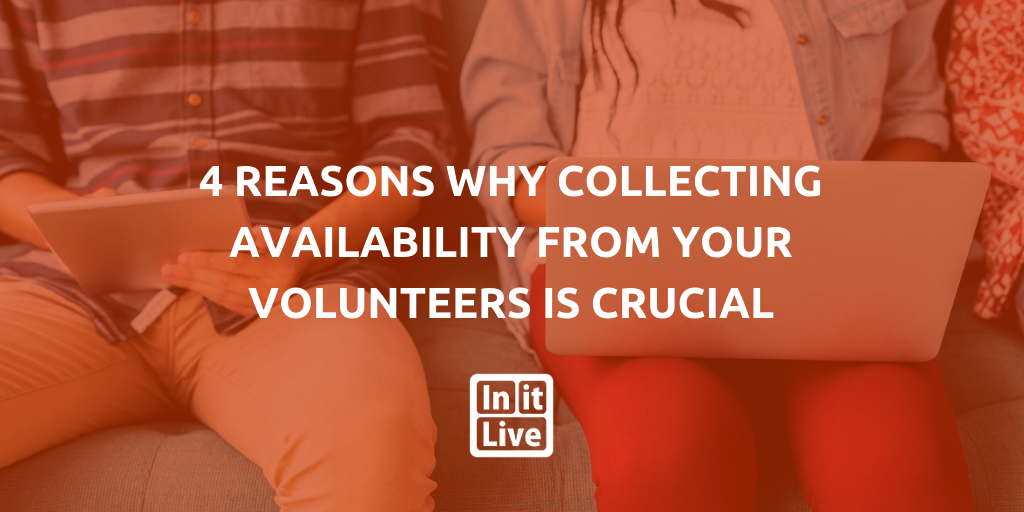 4 Reasons Why Collecting Availability From Your Volunteers Is Crucial